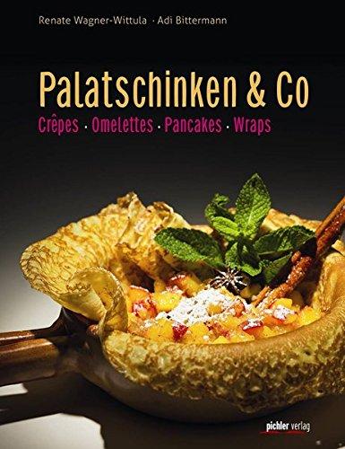 Palatschinken & Co: Crêpes. Omeletten. Pancakes. Wraps.