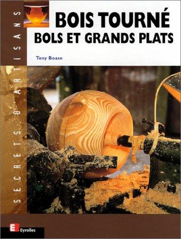 Bois tourné : Bols et grands plats par Tony Boase