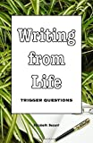 Writing from Life Trigger Questions: Regardless of whether you, or a loved one, wants to write a memoir, autobiography, or journal, this is the ideal book to get things happening.