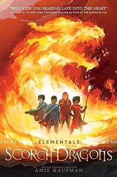 Elementals: Scorch Dragons by [Kaufman, Amie]