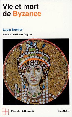 Le Monde byzantin, tome 1 : Vie et mort de Byzance