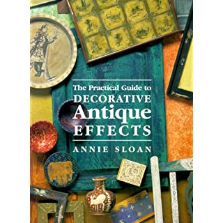 The Practical Guide to Decorative Antique Effects: Paints Waxes Varnishes