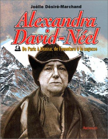 Alexandra David-Nel : De Paris  Lhassa, de l'aventure  la sagesse