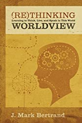 Rethinking Worldview: Learning to Think Live and Speak in This World