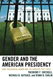 Gender and the American Presidency: Nine Presidential Women and the Barriers They Faced (Lexington Studies in Political Communication) by Theodore F. Sheckels (2012-03-09)