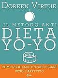 Il Metodo Anti Dieta Yo Yo: Come regolare e stabilizzare peso e appetito