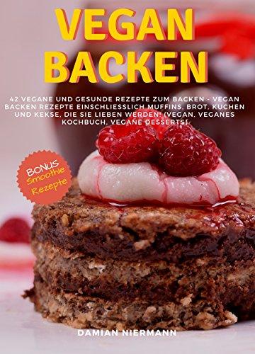 Vegan Backen 42 Vegane Und Gesunde Rezepte Zum Backen Vegan