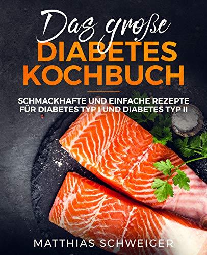 Das große Diabetes Kochbuch: schmackhafte und einfache Rezepte für Diabetes Typ I und Diabetes Typ II (Diabetiker Kindle-bücher)