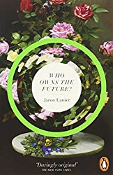 Who Owns The Future? by Jaron Lanier (4-Mar-2014) Paperback