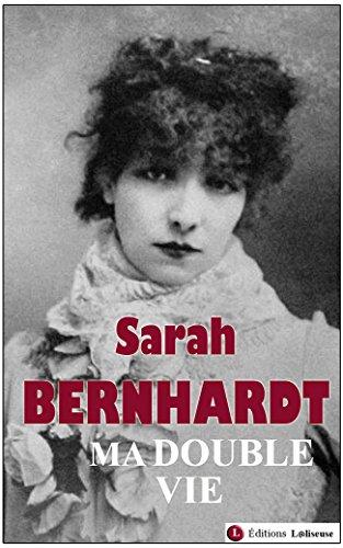 Ma double vie [Autobiographie de Sarah Bernhardt - édition illustrée]