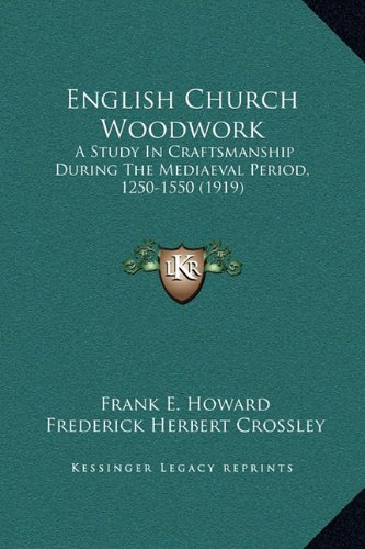 English Church Woodwork: A Study in Craftsmanship During the Mediaeval Period, 1250-1550 (1919)
