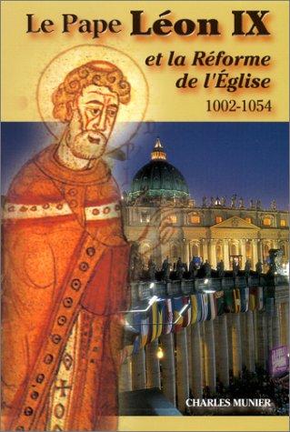 Le Pape Léon IX et la Réforme de l'Eglise, 1002-1054