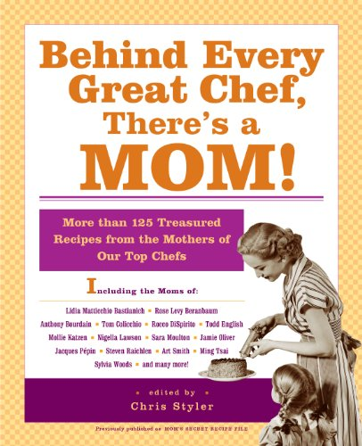 Behind Every Great Chef, There's a Mom!: More Than 125 Treasured Recipes from the Mothers of Our Top Chefs (English Edition)