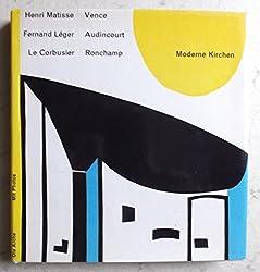 Moderne Kirchen Henri Matisse Vence Fernand Leger Audincourt Le Corbusier Ronchamp Sammlung Horizont Mit Photos Die Arche