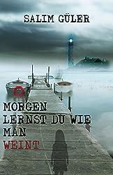 Morgen lernst du wie man weint: Thriller (German Edition)