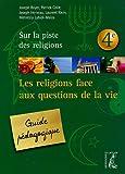 Les religions face aux questions de la vie 4e - Guide pédagogique