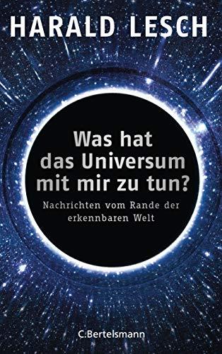 Was hat das Universum mit mir zu tun?: Nachrichten vom Rande der erkennbaren Welt