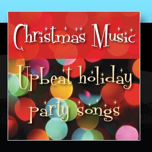 Christmas Music: Upbeat Holiday Party Songs