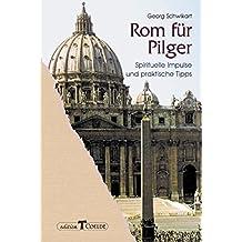 Rom für Pilger: Spirituelle Impulse und praktische Tipps