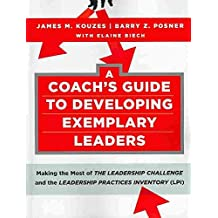 [(A Coach's Guide to Developing Exemplary Leaders : Making the Most of the Leadership Challenge and the Leadership Practices Inventory (LPI))] [By (author) James M. Kouzes ] published on (July, 2010)