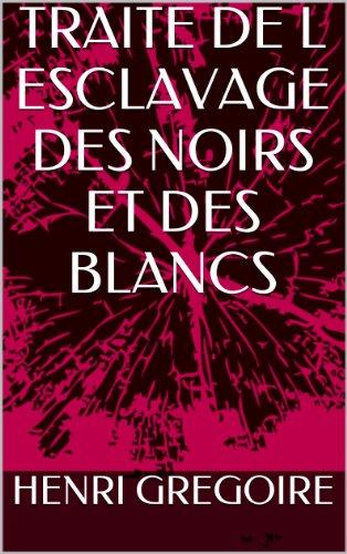 TRAITE DE L ESCLAVAGE DES NOIRS ET DES BLANCS