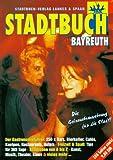 Stadtbuch Bayreuth: Der Gastronomie- und Freizeitführer für Bayreuth und Umgebung -