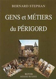 Gens et métiers du Périgord par Bernard Stéphan