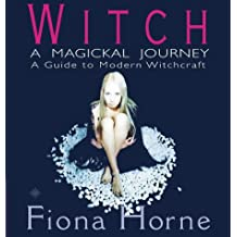 Witch: a Magickal Journey: A Hip Guide to Modern Witchcraft: A Magickal Journey - A Guide to Modern Witchcraft