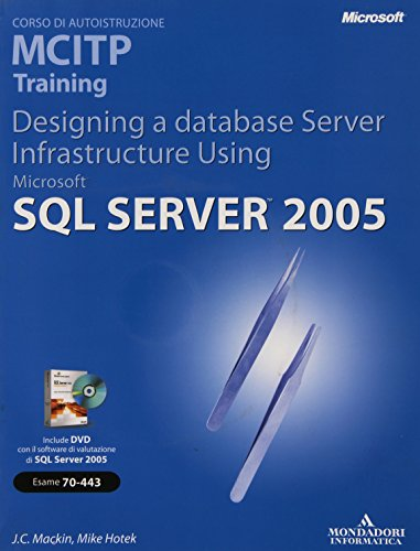 Designing a Database Server Infrastructure Using Microsoft SQL Server 2005. MCITP Training (Esame 70-443). Con CD-ROM (Training kit) por J. C. Mackin