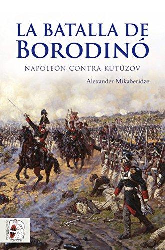 La batalla de Borodinó: Napoleón contra Kutúzov par Alexander Mikaberidze