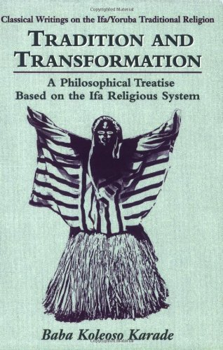 Tradition and Transformation (Classical Writings on the Ifa/Yoruba  Traditional Religion) by Karade, Baba Akinkugbe (2001) Paperback