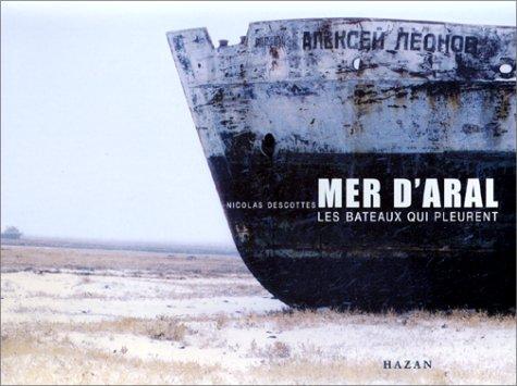 Aral : Les bateaux qui pleurent par Nicolas Descottes
