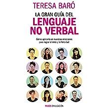 La gran guía del lenguaje no verbal: Cómo aplicarlo en nuestras relaciones para lograr el éxito y la felicidad (Divulgación-Autoayuda)