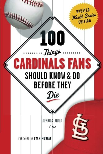 100 Things Cardinals Fans Should Know & Do Before They Die (100 Things... Fans Should Know & Do Before They Die) por Derrick Goold