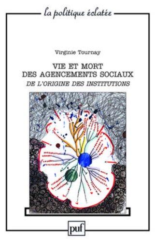Vie et mort des agencements sociaux : De l'origine des institutions par Virginie Tournay