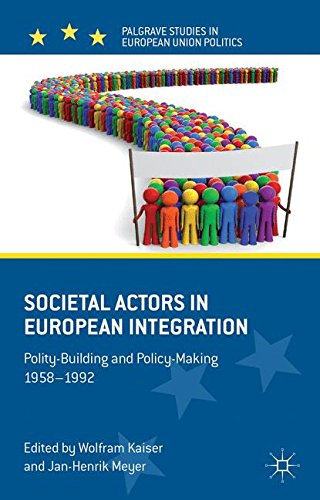 Societal Actors in European Integration: Polity-Building and Policy-Making 1958-1992 (Palgrave Studies in European Union Politics)