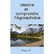 Vaincre et comprendre l'Agoraphobie (French Edition)