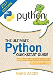 Python : The Ultimate Quickstart Guide - Intermediate Course Guide - Design Patterns: (Hands on Projects, Machine Learning, Learn Coding Fast, Learning Code, Database)