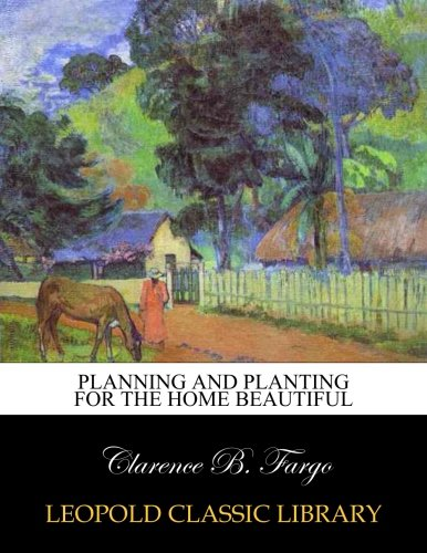 Planning and planting for the Home Beautiful por Clarence B. Fargo