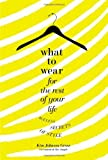 What to Wear for the Rest of Your Life: Ageless Secrets of Style by Kim Johnson Gross (2010-05-03)