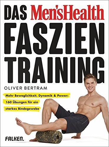 Preisvergleich Produktbild Das Men's Health Faszientraining: Mehr Beweglichkeit, Dynamik & Power: 160 Übungen für ein starkes Bindegewebe