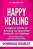 Happy Healing: 8 magische Schritte zur Befreiung von körperlichen Schmerzen und Unbehagen -  Die Null-Schmerz-Option: Liebe mehr und leide weniger