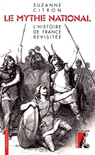 Le mythe national. L'histoire de France revisitée par Suzanne Citron
