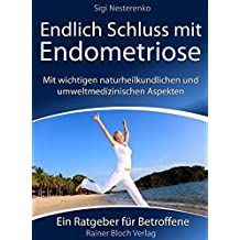 Endlich Schluss mit Endometriose: Was Sie unbedingt über Endometriose wissen sollten, um diese erfolgreich zu behandeln