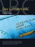 Das Luftfahrt ABC: Luftfahrtvokabular in Englisch mit Übersetzungen ins Deutsche und zahlreichen Praxisbeispielen berufsspezifischer Phraseologie.