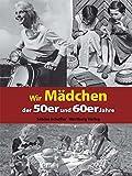 Image de Wir Mädchen der 50er und 60er Jahre (Modernes Antiquariat)