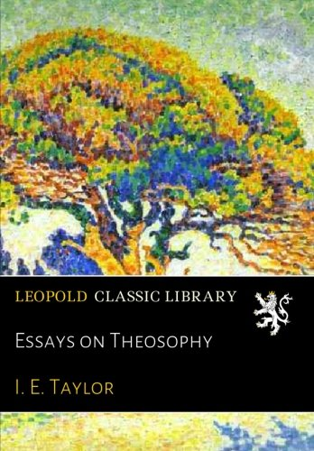 Essays on Theosophy por I. E. Taylor
