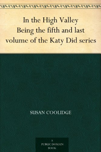 in-the-high-valley-being-the-fifth-and-last-volume-of-the-katy-did-series