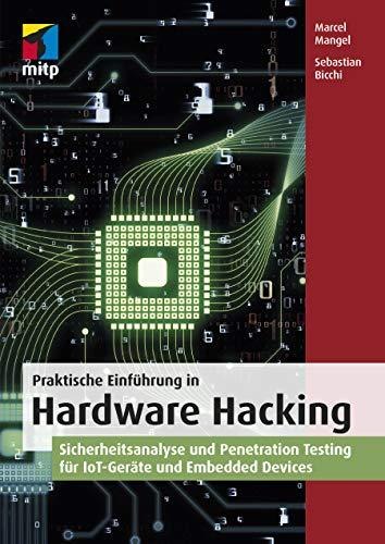 Praktische Einführung in Hardware Hacking: Sicherheitsanalyse und Penetration Testing für IoT-Geräte und Embedded Devices (mitp Professional)