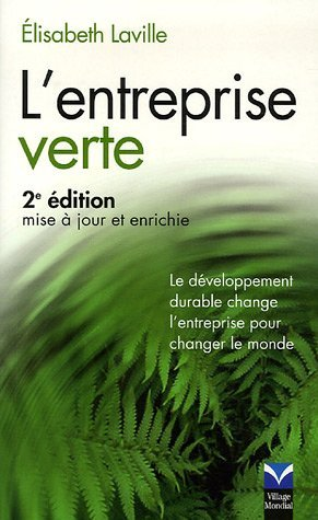L'Entreprise verte: Le dveloppement durable change l'entreprise pour changer le monde